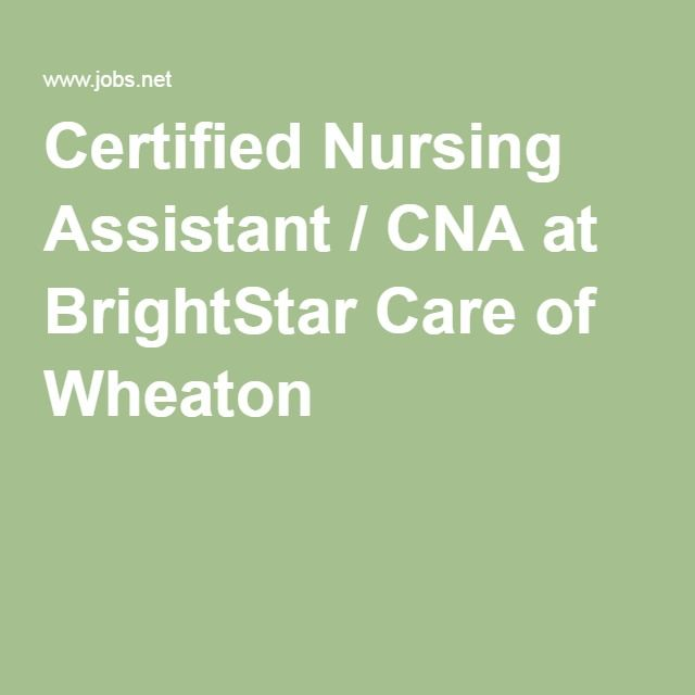 Certified Nursing Assistant Cna At Brightstar Care Of Wheaton