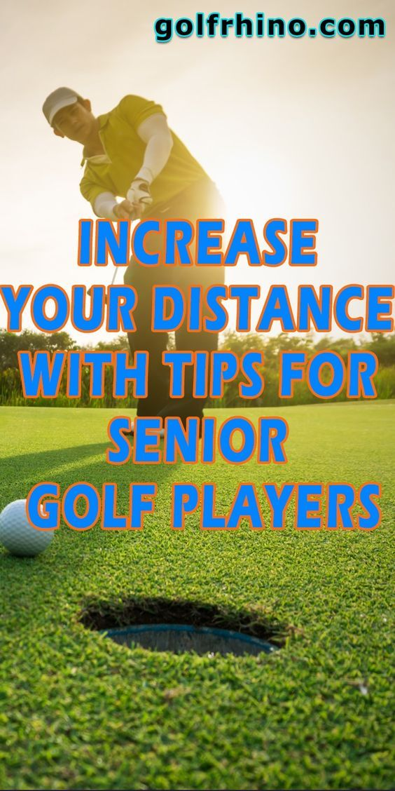 Increase Your Distance With Tips For Senior Golf Players