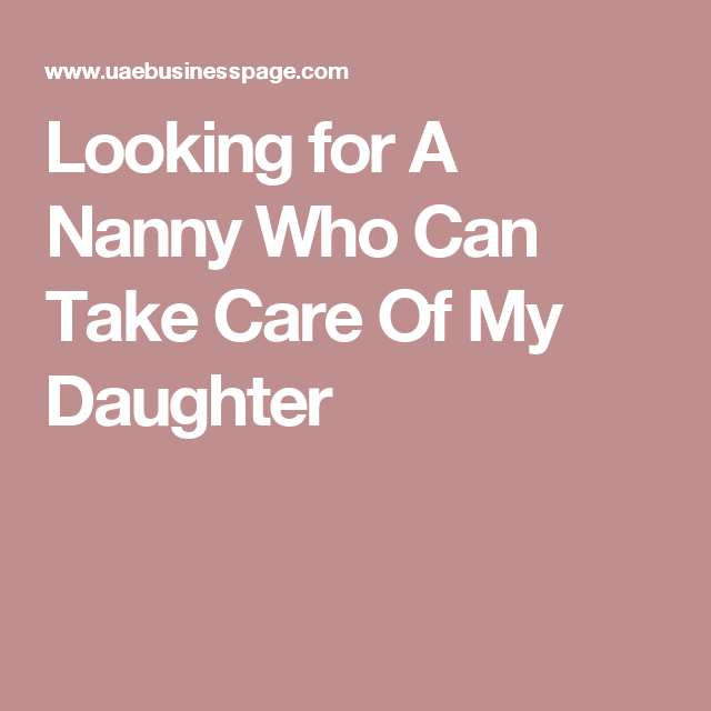 Looking For A Nanny Who Can Take Care Of My Daughter Nanny