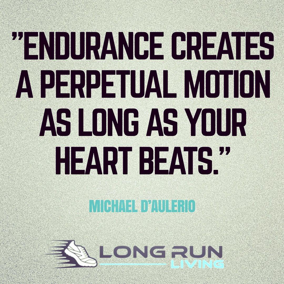 Endurance Quotes Endurance Creates A Perpetual Motion As Long As Your Heart Beats