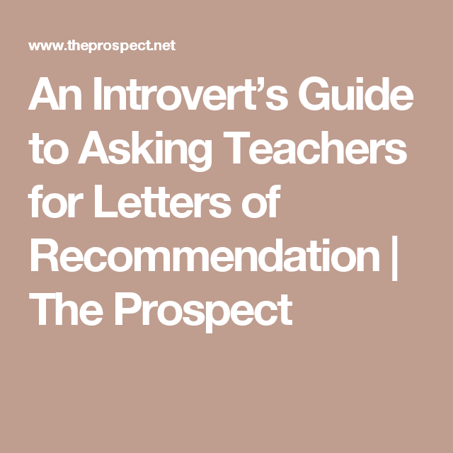 An IntrovertS Guide To Asking Teachers For Letters Of