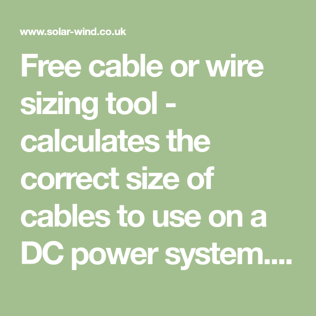 Free Cable Or Wire Sizing Tool Calculates The Correct Size Of Cables To Use On A Dc Power System Vol With Images Solar Panel Kits Solar Panel Inverter Best Solar Panels