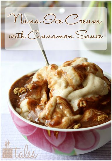 Nana Ice Cream with Cinnamon Sauce