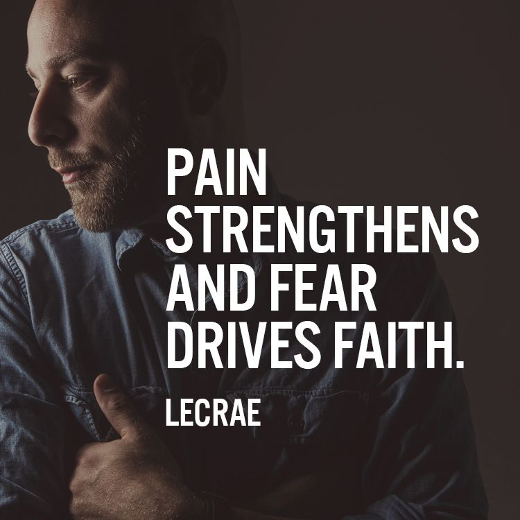 Pain strengthens and fear drives faith. – Lecrae | Danielle ...