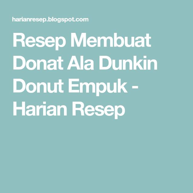 Resep Membuat Donat Ala Dunkin Donut Empuk Harian Resep Resep Telur Resep Sup