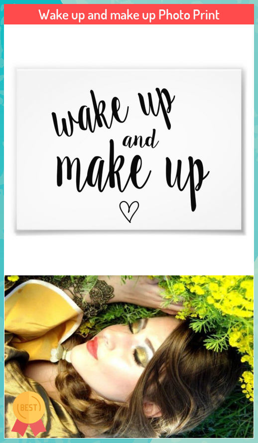 Wake up and make up Photo Print Wake and make Photo