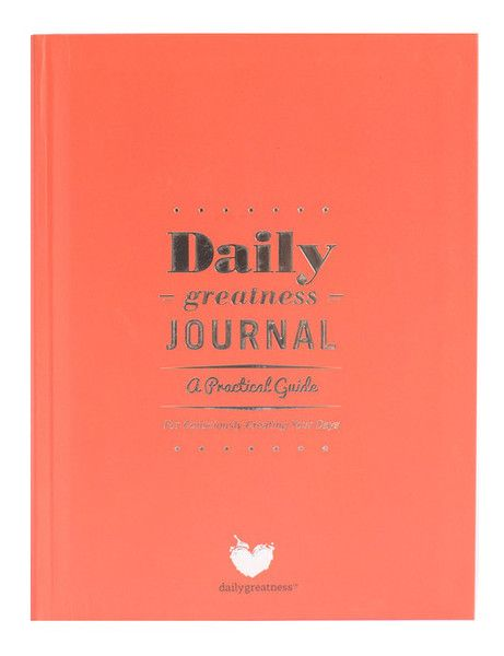 Dailygreatness Journal A Practical Guide For Consciously Creating