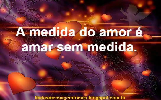 Frase A Medida Do Amor E Amar Sem Medida Amor Ser Amado Amor