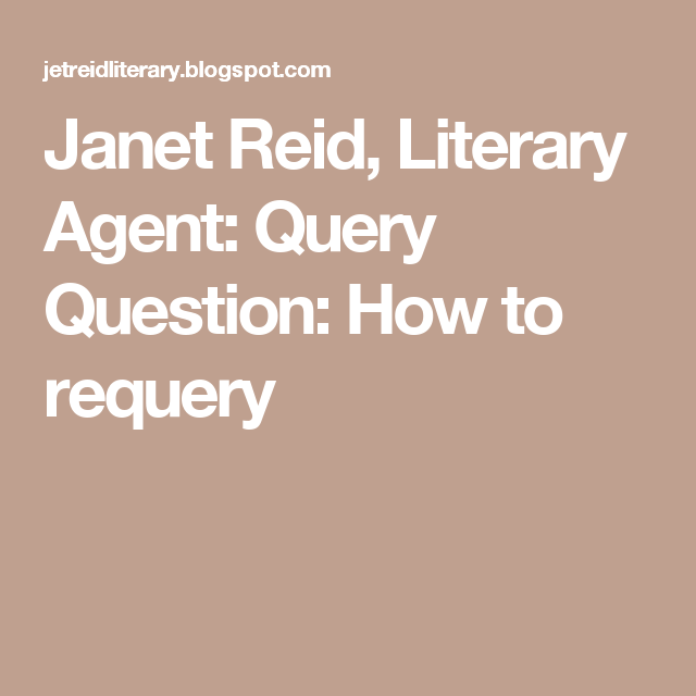 Janet Reid Literary Agent Query Question How To Requery