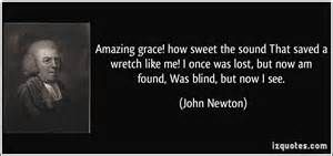 Newton, John (1725-1807) Evangelical divine and hymn writer. Was an English sailor, in the Royal Navy for a period, and later a captain of slave ships. He became ordained as an evangelical Anglican cleric, served Olney, Buckinghamshire for two decades, and also wrote hymns, known for Amazing Grace and Glorious Things of Thee are Spoken.
