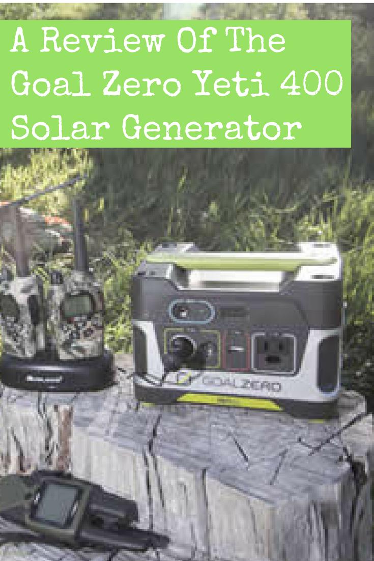 A Review Of The Goal Zero Yeti 400 Solar Generator Backdoor Survival Solar Generator Solar Portable Solar Power