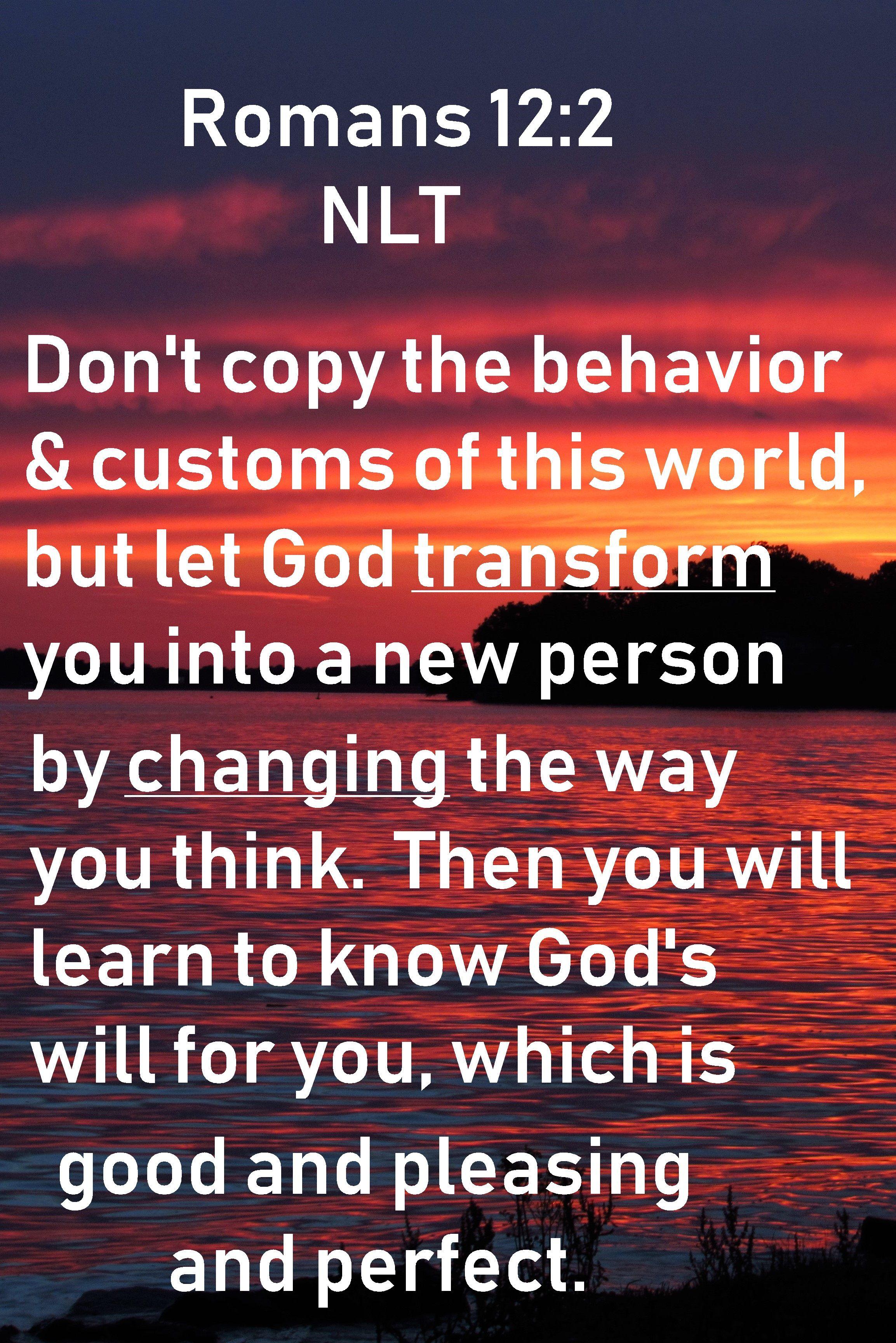 Romans 12 2 Nlt Let God Transform You Knowing God Word Of God Let God