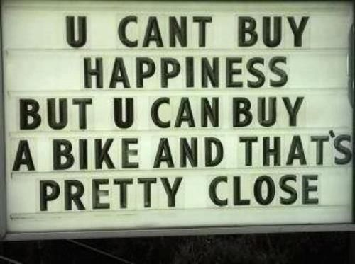 You can't buy happiness but you can bike a bike and that's pretty close! www.bikercraze.com