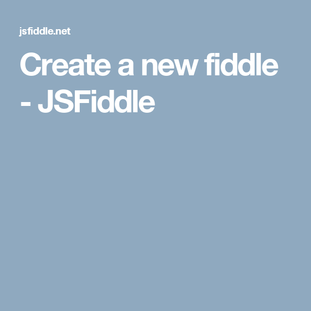 Create a new fiddle - JSFiddle | web authoring class | Ui