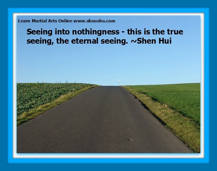 Seeing into nothingness - this is the true seeing, the eternal seeing. ~Shen Hui