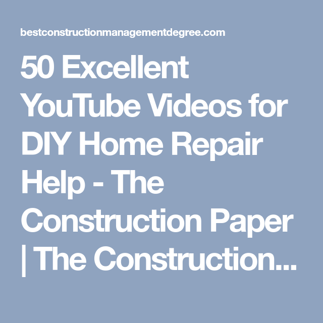 50 Excellent YouTube Videos for DIY Home Repair Help - The Construction Paper - The Construction Paper