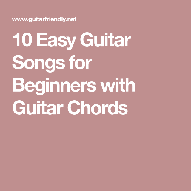 10 Easy Guitar Songs For Beginners With Guitar Chords Music