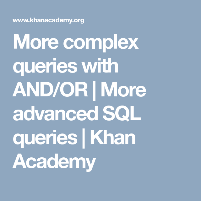 More complex queries with AND/OR | More advanced SQL queries | Khan