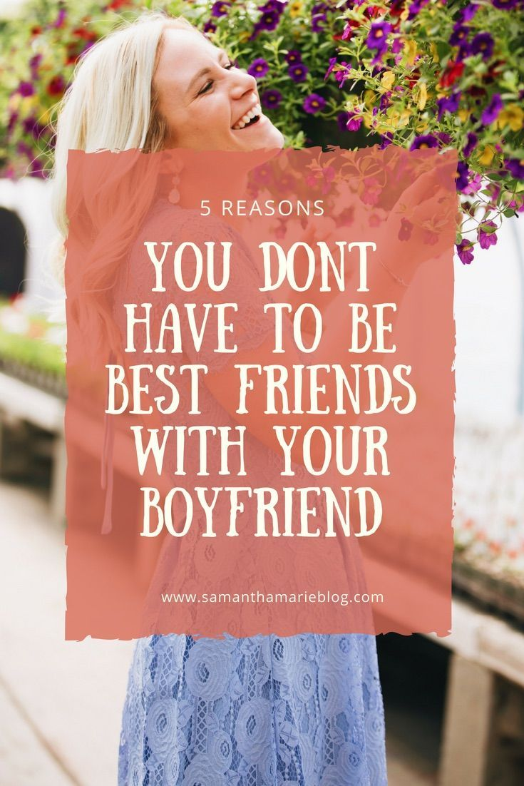 Your Boyfriend Doesnt Have to Be Your Best Friend (And 5