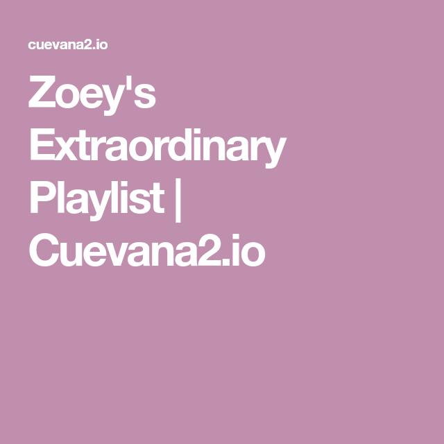 Zoey S Extraordinary Playlist Cuevana2 Io Lista De Reproduccion Peliculas