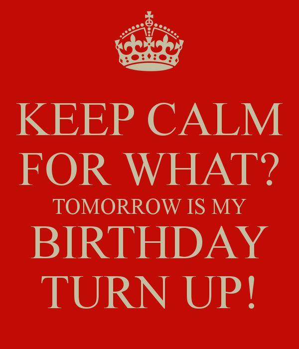 Turn Up Tomorrow Is My Birthday