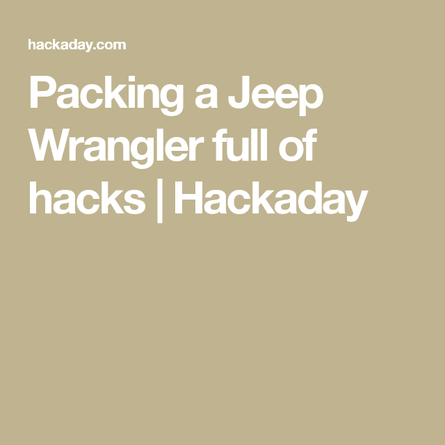 Packing a Jeep Wrangler full of hacks   Hackaday