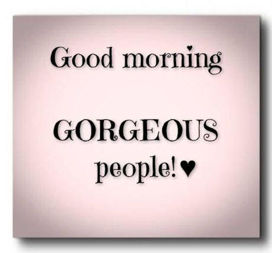 Good Morning Gorgeous People Good Morning Sister Quotes Good Morning People Good Morning Sister