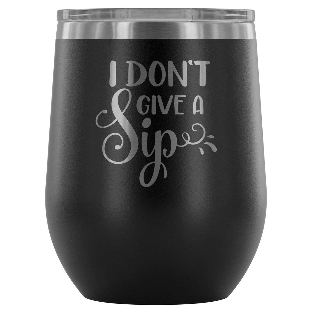 I Don T Give A Sip 12oz Stemless Wine Tumbler Tumblers