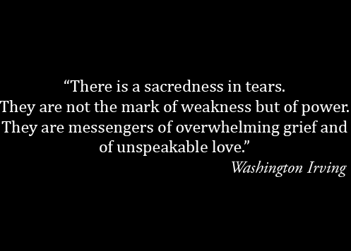 There Is A Sacredness In Tears They Are Not A Mark Of Weakness But Of Power They Speak More Eloquently Than Ten T Words Quotable Quotes Inspirational Quotes