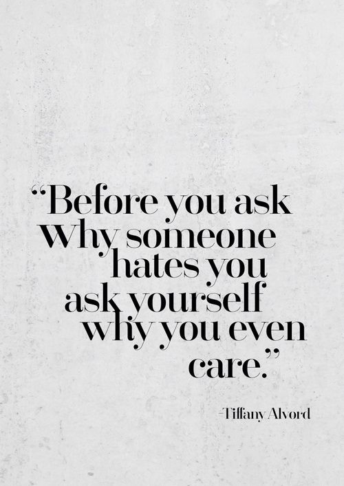 Before You Ask Why Someone Hates You Ask Yourself Why You Even Care    Tiffany Alvord | Inspiring Quotes | Words Of Wisdom | Happiness Quote