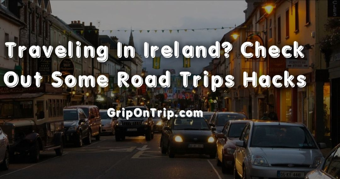 Traveling in Ireland? Check Out Some Road Trip Hacks