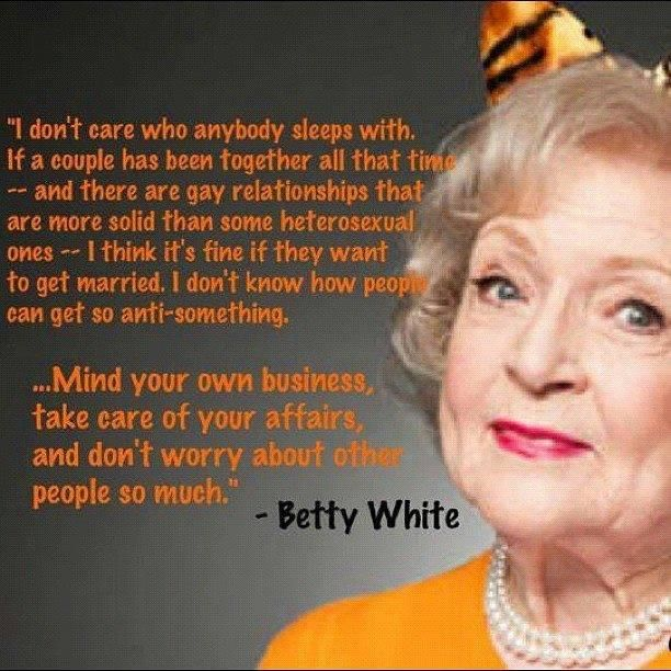 Stop Homophobiacom On Beauty Betty White Quotes Best Quotes