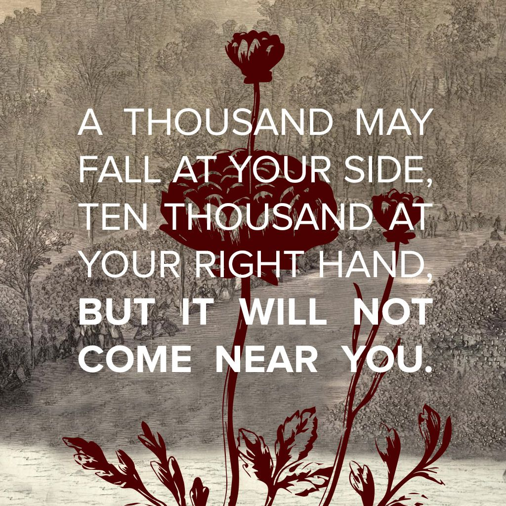 Psalms 91 7 8 7 A Thousand May Fall At Your Side Ten Thousand At
