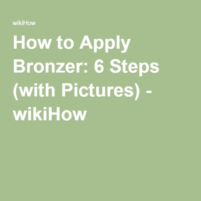 How to Apply Bronzer: 6 Steps (with Pictures) - wikiHow