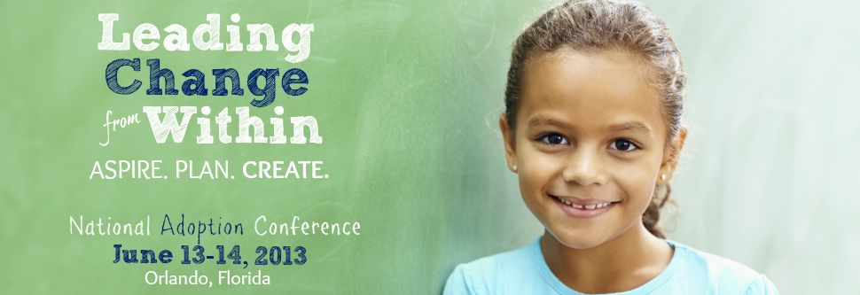 Join us for our 2013 National Adoption Conference in Orlanda, FL!