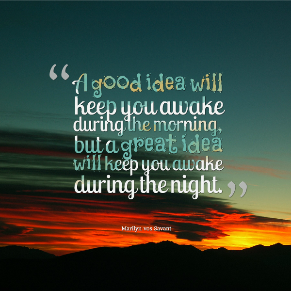 A Good Idea Will Keep You Awake During The Morning But A Great Idea Will Keep You Awake During The Nig Good Night Quotes Good Night Messages Good Night Image