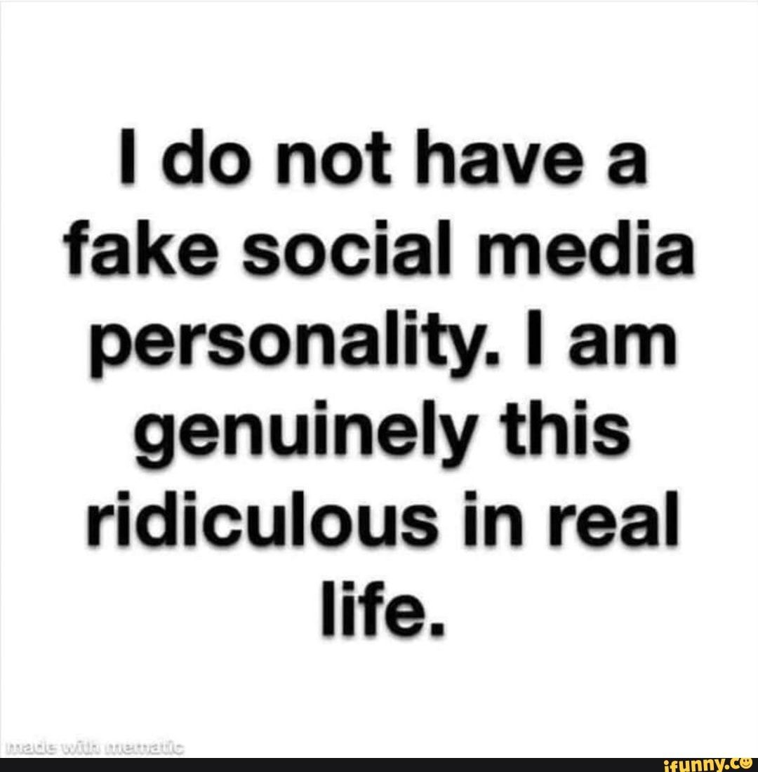 I Do Not Have A Fake Social Media Personality I Am Genuinely This Ridiculous In Real Life Ifunny Social Media Humor Social Media Quotes Truths Social Media Quotes