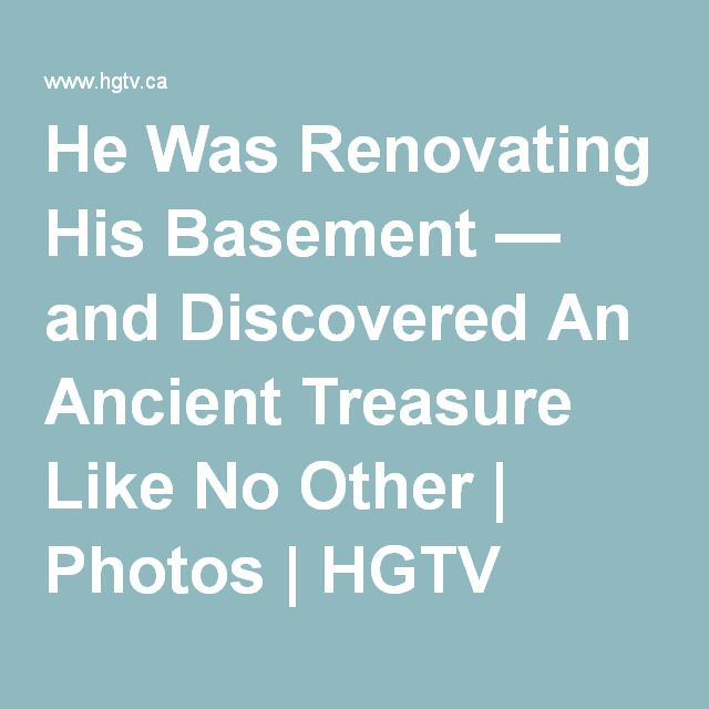 He Was Renovating His Basement — and Discovered An Ancient Treasure Like No Other | Photos | HGTV Canada