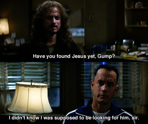 Forrest Gump Funny Quotes: Have You Found Jesus Yet?