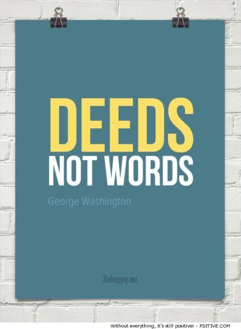 """Deeds, not words."" ~ George Washington motivational quote - More @ Psitive.com"