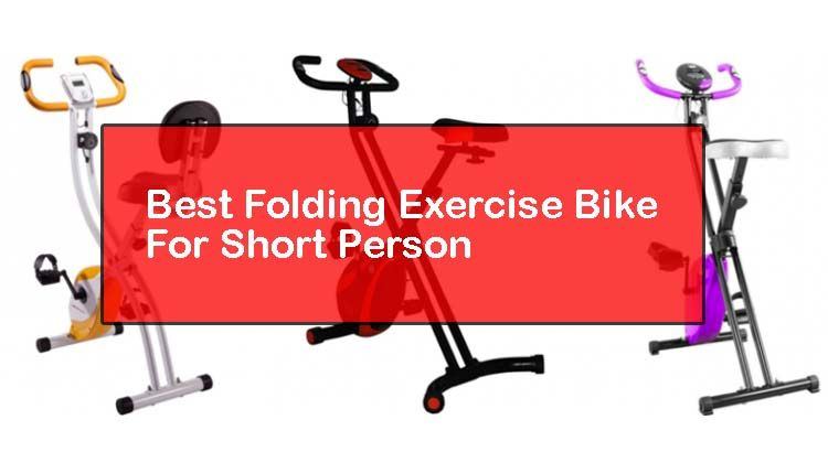 Best Folding Exercise Bike For Short Person It Is Beneficial To
