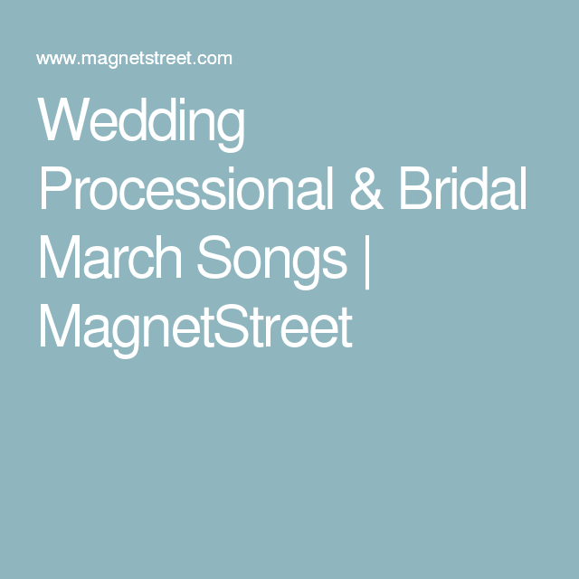 Wedding Processional & Bridal March Songs