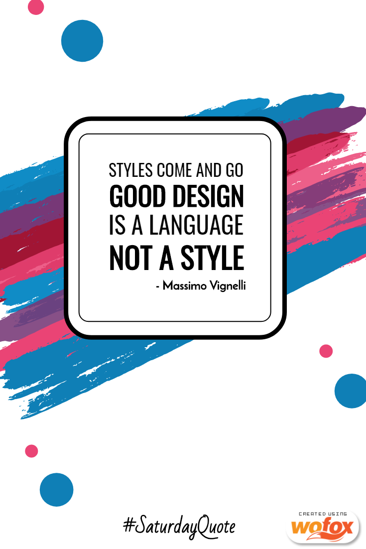 saturdayquote styles come and go good design is a language