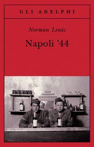 Napoli '44 - Norman Lewis - Adelphi Edizioni