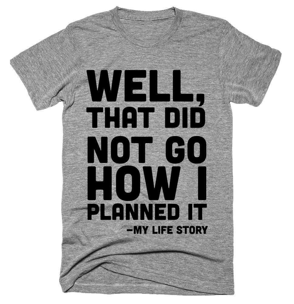 Well, That Did Not Go How I Planned It T-shirt