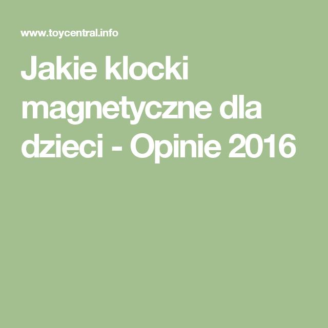 Jakie klocki magnetyczne dla dzieci - Opinie 2016