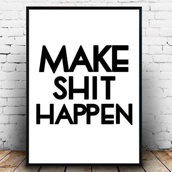 motivational artwork for office. MAKE SHIT HAPPEN Print, Motivational Poster, Office Decor, Gift For Co-worker Artwork .