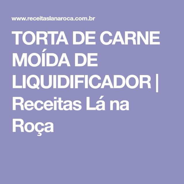 TORTA DE CARNE MOÍDA DE LIQUIDIFICADOR | Receitas Lá na Roça