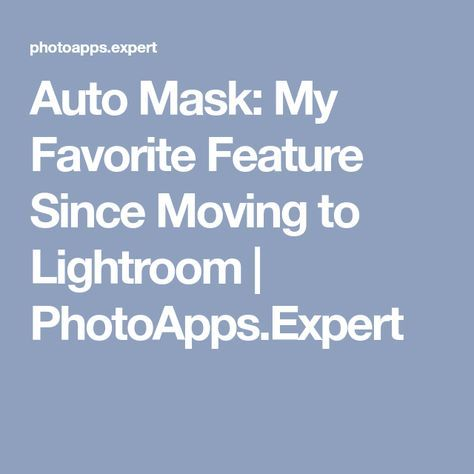 Auto Mask: My Favorite Feature Since Moving to Lightroom ...