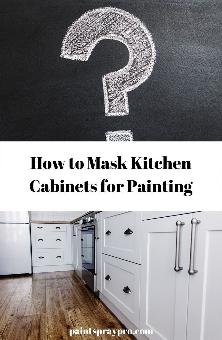 How To Mask Kitchen Cabinets For Painting Pro Results For Your Diy In 2020 Best Paint Sprayer Paint Sprayer Cool Paintings